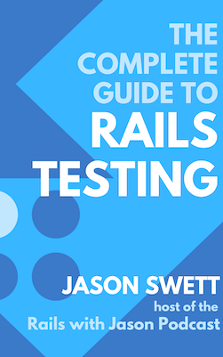 The Complete Guide to Rails Testing